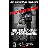 Perverses Treiben hinter harten Klostermauern - Liebe deine Nächsten ... (Hinter harten Klostermauern 01): Aus meinem Sex-Tagebuch: schmutzige Kurzgeschichte unzensiert ab 18 (German Edition)