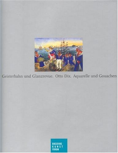 Geisterbahn und Glanzrevue: Otto Dix, Aquarelle und Gouachen. Katalogbuch zur Ausstellung in Hamburg, Bucerius Kunst Forum, 16.6.2007-9.9.2007