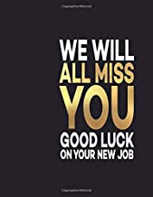 We Will All Miss You Good Luck On Your New Job: Funny Office Gift, Coworkers Well Gifts, Coworker Gag Book, Boss Will Work Notebooks, For My Favorite ... Journal (Miss You Congratulation Greeting)