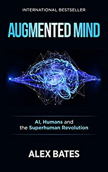 Augmented Mind: AI, Humans and the Superhuman Revolution by [Alex Bates]