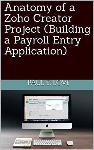 Anatomy of a Zoho Creator Project (Building a Payroll Entry Application) (English Edition)