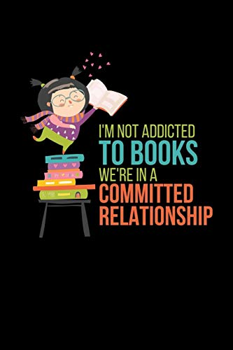I'm Not Addicted To Books Were In A Committed Relationship:...