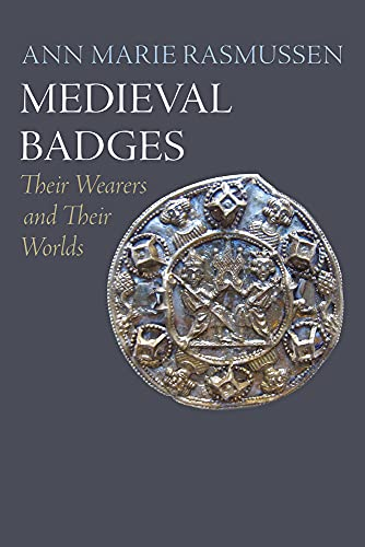Medieval Badges: Their Wearers and Their Worlds (The Middle Ages Series)