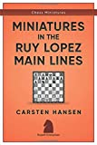 Miniatures in the Ruy Lopez: Main Lines (Chess Miniatures, Band 3) - Carsten Hansen