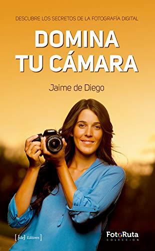 Domina tu cámara: Descubre los secretos de la fotografía digital (FotoRuta)
