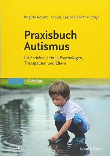 Praxisbuch Autismus: für Erzieher, Lehrer, Psychologen, Therapeuten und Eltern