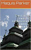 The Local Guide to Uzbekistan( Country Guide) (English Edition)