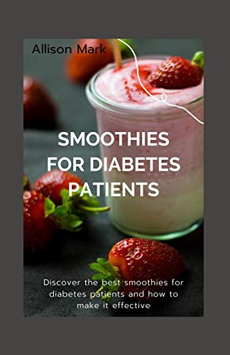 SMOOTHIES FOR DIABETES PATIENTS: Discover the best smoothie for diabetes patients and how to make it effective