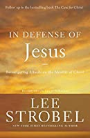 In Defense of Jesus: Investigating Attacks on the Identity of Christ (Case for ...)