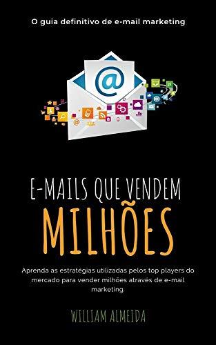 E-mails que Vendem Milhões: O Guia Definitivo de E-mail Marketing (Portuguese...