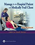 Massage for the Hospital Patient and Medically Frail Client (LWW in Touch)