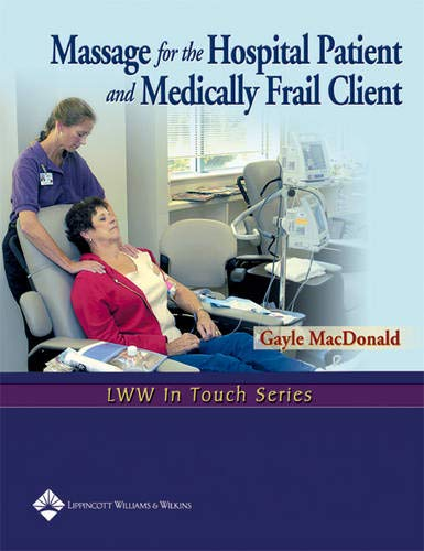 Compare Textbook Prices for Massage for the Hospital Patient and Medically Frail Client LWW in Touch 1 Edition ISBN 8601417573686 by MacDonald, Gayle
