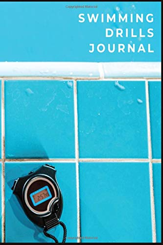 Swimming Drills Journal: Swim Faster By Tracking Your Timing of All Swim Drills & Swimming Training; Swim Journal for Anyone Who Loves Swim Exercise ... Tracking of Timing & Correcting Swim Moves