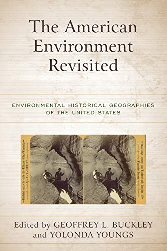 Compare Textbook Prices for The American Environment Revisited: Environmental Historical Geographies of the United States  ISBN 9781538141373 by Buckley, Geoffrey L.,Youngs, Yolonda