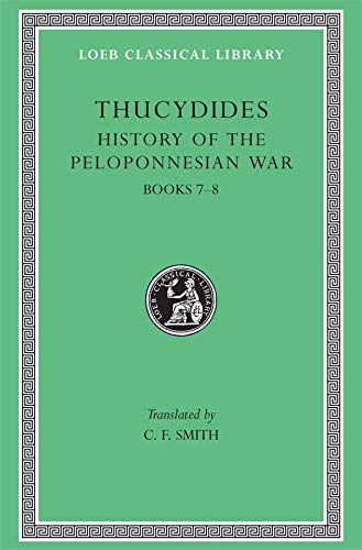 Thucydides: History of the Peloponnesian War, IV, Books VII and VIII (Loeb Classical Library No. 169) (Greek and English Edition)