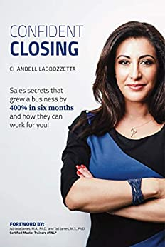 Confident Closing: Sales Secrets That Grew A Business by 400% in Six Months and How They Can Work For You! by [Chandell Labbozzetta]