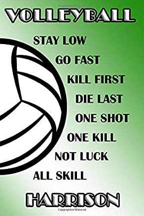 Volleyball Stay Low Go Fast Kill First Die Last One Shot One Kill Not Luck All Skill Harrison: College Ruled | Composition Book | Green and White School Colors