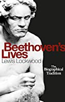 Beethoven's Lives: The Biographical Tradition