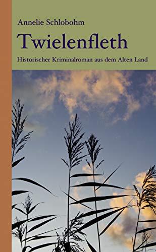 Twielenfleth: Historischer Kriminalroman aus dem Alten Land (Krischan Lührs ermittelt im Alten...