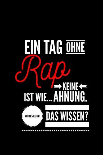 Ein Tag ohne Rap ist wie... keine Ahnung. Woher soll ich das Wissen ?: Notizbuch | 110 Seiten |  Punkteraster  Dot Grid | 6x9 /15.24 x 22.86 cm | Geschenk an Rapper|  Lustiger Spruch über Rap