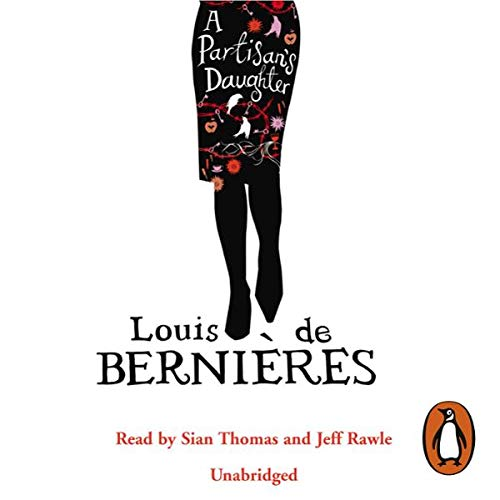 A Partisan's Daughter                   By:                                                                                                                                 Louis de Bernières                               Narrated by:                                                                                                                                 Sian Thomas,                                                                                        Jeff Rawle                      Length: 5 hrs and 54 mins     52 ratings     Overall 3.5