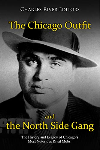 The Chicago Outfit and the North Side Gang: The History and Legacy of Chicago's Most Notorious Rival Mobs (English Edition)