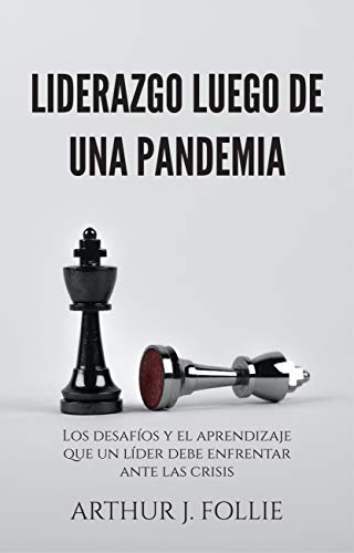 Liderazgo luego de una pandemia: Los desafíos y el aprendizaje que un líder debe enfrentar ante las crisis