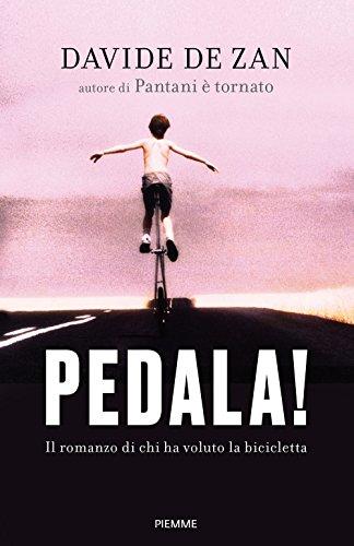 Pedala! Il romanzo di chi ha voluto la bicicletta