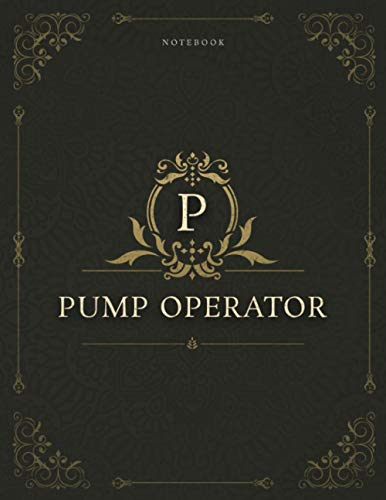Notebook Pump Operator Job Title Luxury Cover Lined Journal: Homework, Gym, Work List, 8.5 x 11 inch, 120 Pages, A4, Appointment , 21.59 x 27.94 cm, Daily Journal, Daily