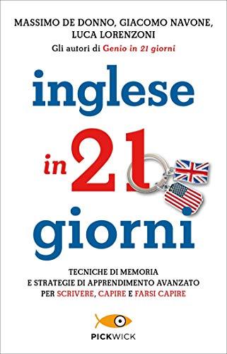 Inglese in 21 giorni. Tecniche di memoria e strategie di apprendimento avanzato per scrivere, capire e farsi capire
