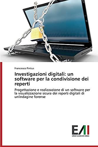 Investigazioni digitali: un software per la condivisione dei reperti: Progettazione e realizzazione di un software per la visualizzazione sicura dei reperti digitali di un'indagine forense
