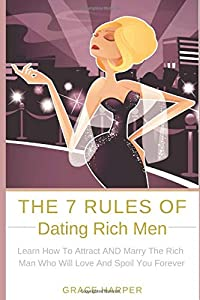 ≫ Read Free The 7 Rules of Dating Rich Men Learn How to Attract AND