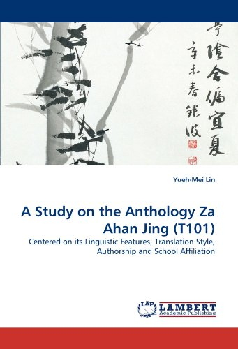 A Study on the Anthology Za Ahan Jing (T101): Centered on its Linguistic Features, Translation Style, Authorship and School Affiliation