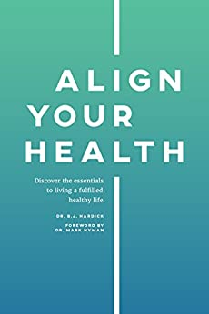 Align Your Health: Discover the essentials to living a fulfilled, healthy life. by [B.J. Hardick, Mark Hyman M.D.]