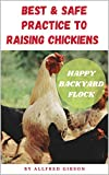 BEST & SAFE PRACTICE TO RAISING CHICKENS - Happy Backyard Flock (English Edition)