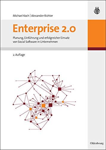 Enterprise 2.0: Planung, Einführung Und Erfolgreicher Einsatz Von Social Software In Unternehmen
