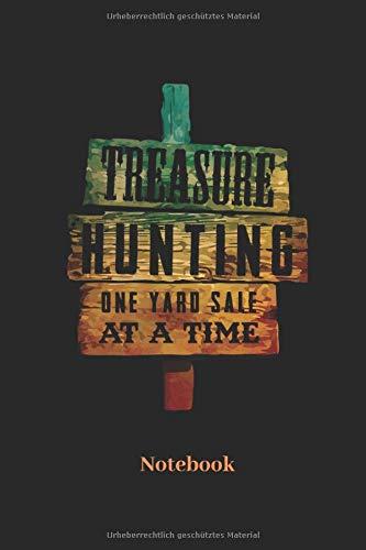 Treasure Hunting One Yard Sale At A Time Notebook: Liniertes Notizbuch für Schatzsucher Sondengeher und Metall Detektor Fans - Notizheft Geschenk für Männer, Frauen und Kinder