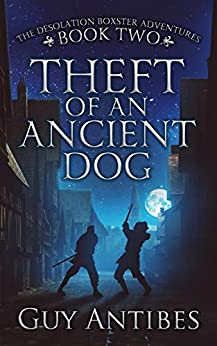 Theft of an Ancient Dog (The Adventures of Desolation Boxster Book 2) by [Guy Antibes]