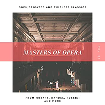 Masters Of Opera - Sophisticated And Timeless Classics From Mozart, Handel, Rossini And More,Vol 2