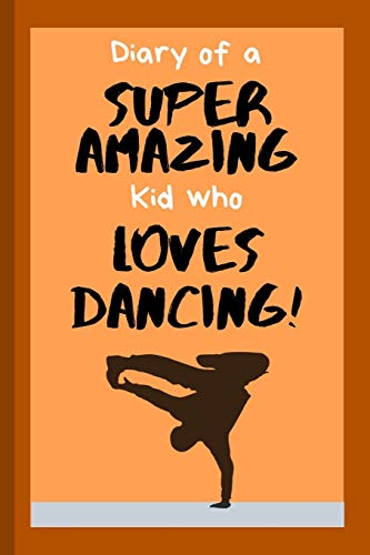 Diary of a Super Amazing Kid Who Loves Dancing!: Small Lined Notebook / Journal for Boys