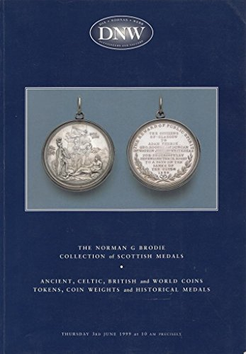3rd June 1999 DNW Auction Catalogue - The Norman G Brodie Collection of Scottish Medals / Ancient, Celtic, British and World Coins / Tokens, Coin Weights and Historical Medals