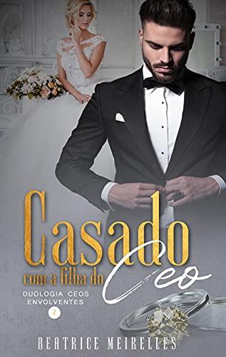 Casado com a filha do CEO - CEOs Envolventes 2 (Livro Único)