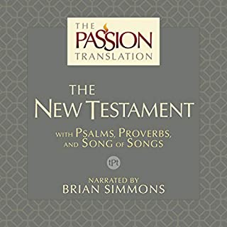 The Passion Translation: The New Testament (2nd Edition)     With Psalms, Proverbs and Song of Songs              By:                                                                                                                                 Brian Simmons                               Narrated by:                                                                                                                                 Brian Simmons                      Length: 36 hrs and 23 mins     6 ratings     Overall 4.2