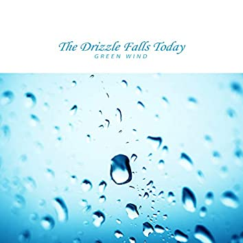 The drizzle falls today