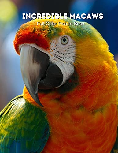Incredible Macaws Full-Color Picture Book: Tropical Birds Photography Book - Bird Picture Book for Children, Seniors and Alzheimer's Patients -Nature Animals