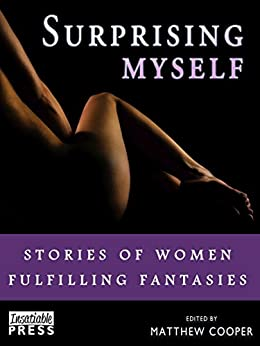 Surprising Myself: Stories of Women Fulfilling Fantasies by [Mattew Cooper]