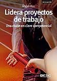 Lidera Proyectos De Trabajo: Una visión en clave competencial (Divulgación)