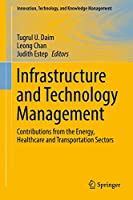 Infrastructure and Technology Management: Contributions from the Energy, Healthcare and Transportation Sectors (Innovation, Technology, and Knowledge Management)