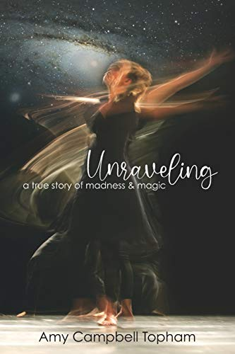 Unraveling: A True Story of Madness & Magic