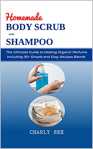 Homemade Body Scrubs and Shampoo: DIY Organic Recipes for Natural Skin Exfoliation and Hair Treatment for Glowing, Radiant Skin, and Soft, Silky Hair (English Edition)